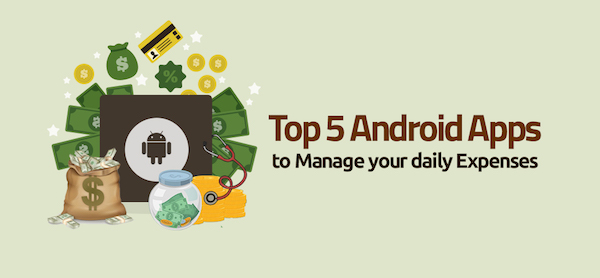 Top Five Android Apps to Manage Your Daily Expenses