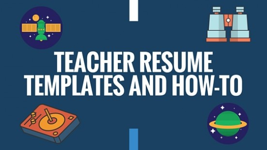 Teacher Resume Templates and How-To