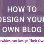How Newbies can Design their Own Blog?