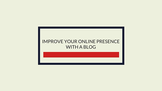 Improve your online presence with a blog