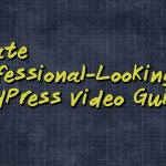 How to Create Professional-Looking WordPress Video Guides
