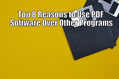 Top 8 Reasons to Use PDF Software Over Other Programs