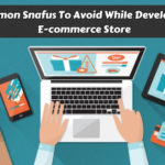 7 Common Snafus To Avoid While Develop New E-commerce Store