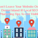 Don't Leave Your Website On A Desert Island: 10 Local SEO Marketing Tips To Get Visible
